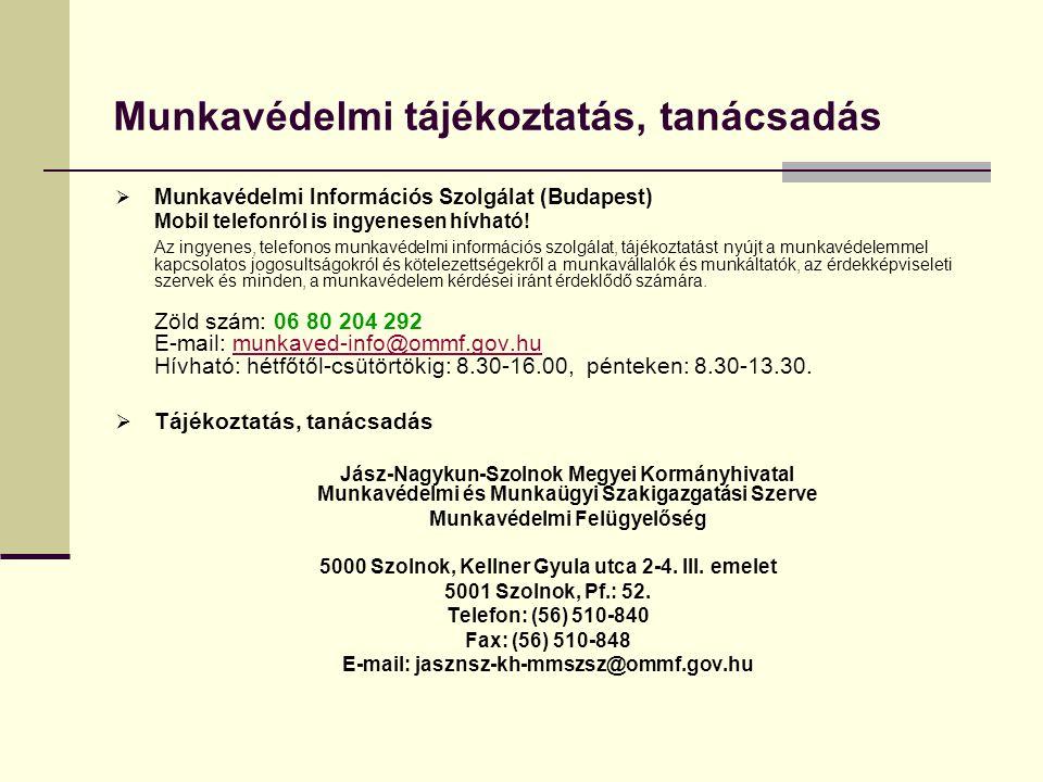 Munkavédelmi tájékoztatás, tanácsadás  Munkavédelmi Információs Szolgálat (Budapest) Mobil telefonról is ingyenesen hívható.