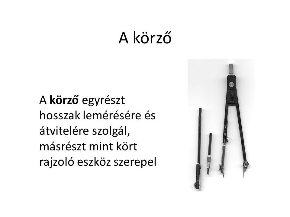 A körző A körző egyrészt hosszak lemérésére és átvitelére szolgál, másrészt mint kört rajzoló eszköz szerepel