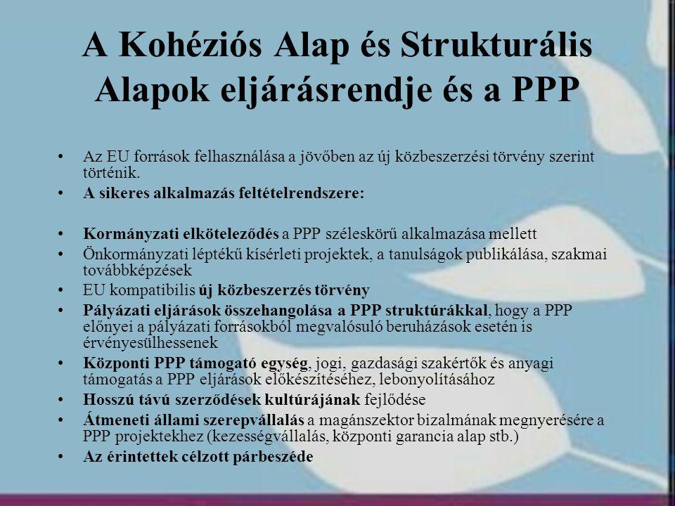 A Kohéziós Alap és Strukturális Alapok eljárásrendje és a PPP •Az EU források felhasználása a jövőben az új közbeszerzési törvény szerint történik. •A
