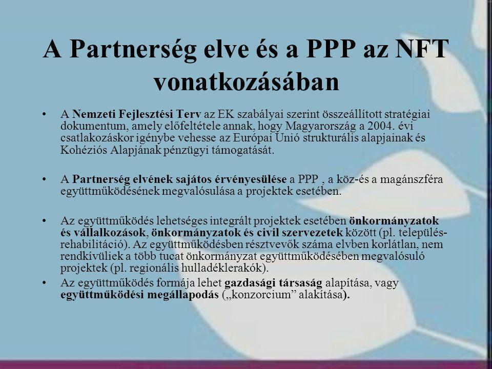 A Partnerség elve és a PPP az NFT vonatkozásában •A Nemzeti Fejlesztési Terv az EK szabályai szerint összeállított stratégiai dokumentum, amely előfel