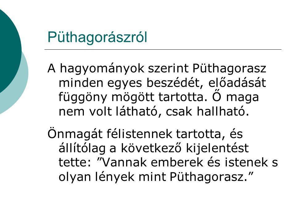 Püthagorászról A hagyományok szerint Püthagorasz minden egyes beszédét, előadását függöny mögött tartotta.