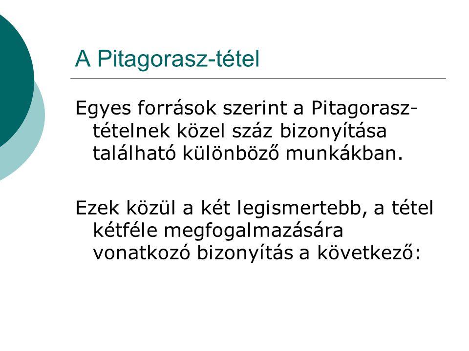 A Pitagorasz-tétel Egyes források szerint a Pitagorasz- tételnek közel száz bizonyítása található különböző munkákban.