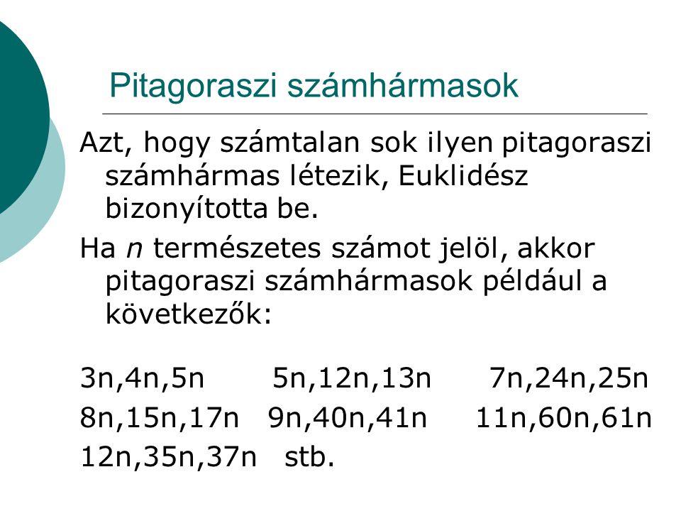 Pitagoraszi számhármasok Azt, hogy számtalan sok ilyen pitagoraszi számhármas létezik, Euklidész bizonyította be.