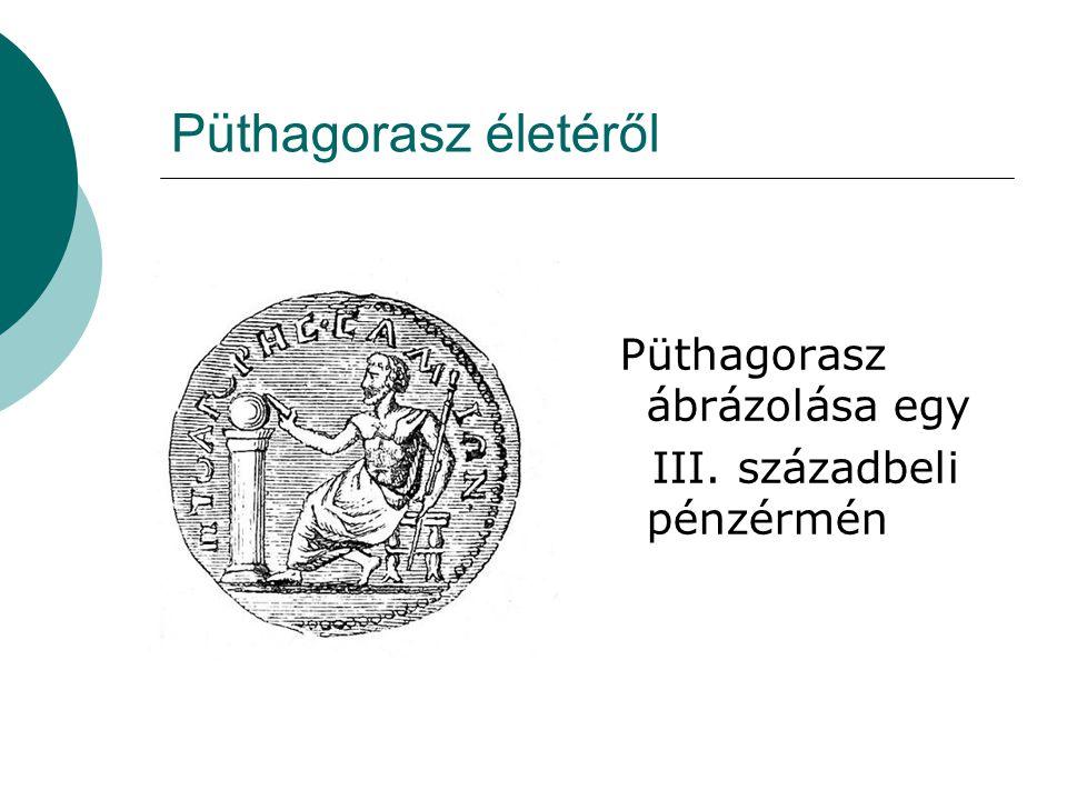 Püthagorasz életéről Püthagorasz ábrázolása egy III. századbeli pénzérmén