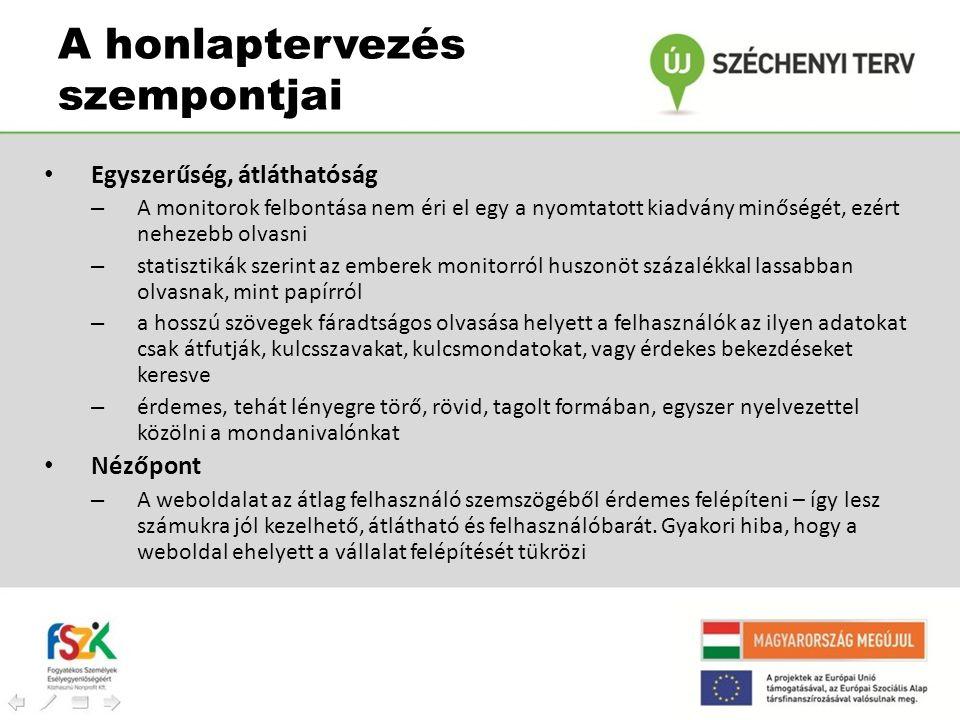 A honlaptervezés szempontjai • Egyszerűség, átláthatóság – A monitorok felbontása nem éri el egy a nyomtatott kiadvány minőségét, ezért nehezebb olvas