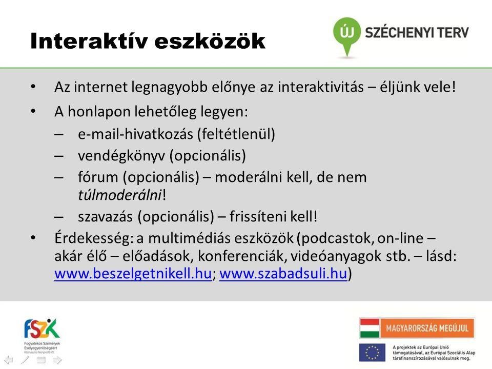 Interaktív eszközök • Az internet legnagyobb előnye az interaktivitás – éljünk vele! • A honlapon lehetőleg legyen: – e-mail-hivatkozás (feltétlenül)