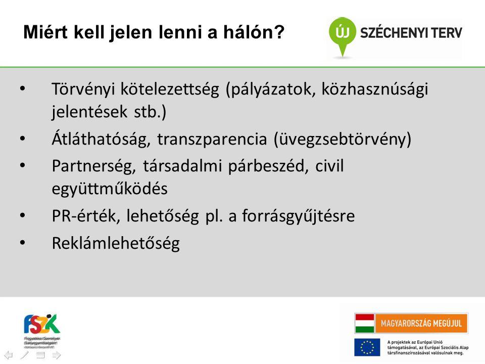• Törvényi kötelezettség (pályázatok, közhasznúsági jelentések stb.) • Átláthatóság, transzparencia (üvegzsebtörvény) • Partnerség, társadalmi párbesz
