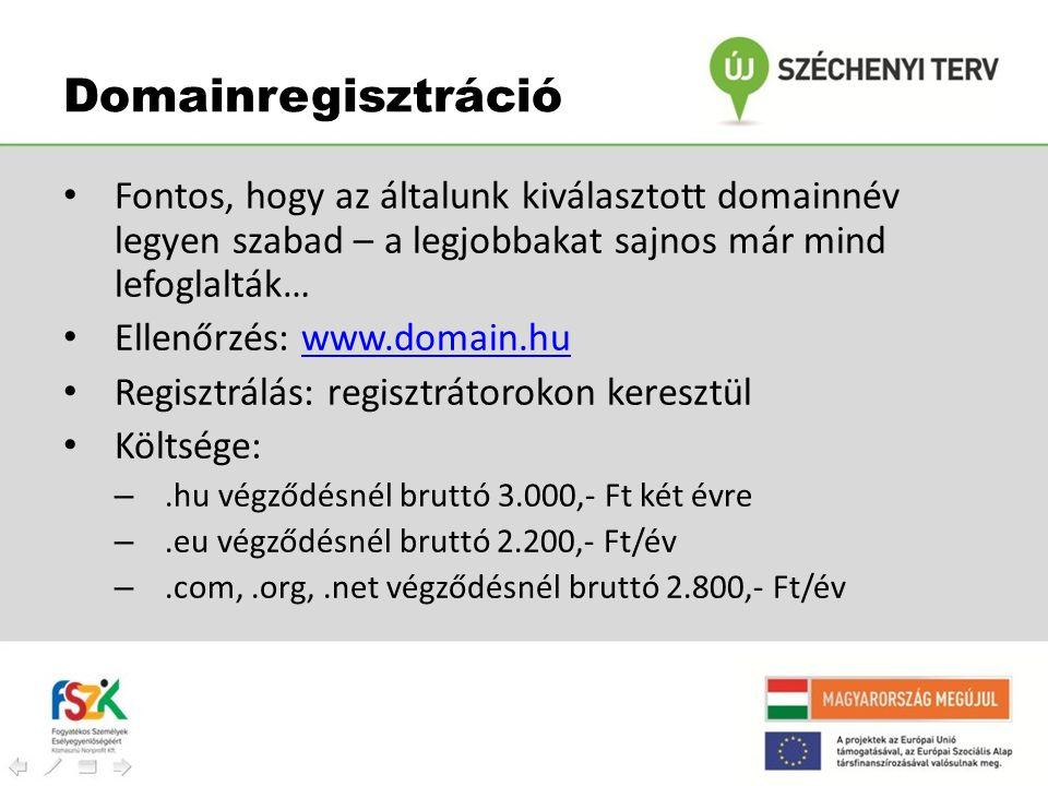 Domainregisztráció • Fontos, hogy az általunk kiválasztott domainnév legyen szabad – a legjobbakat sajnos már mind lefoglalták… • Ellenőrzés: www.doma