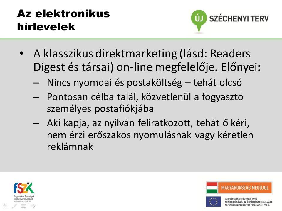 Az elektronikus hírlevelek • A klasszikus direktmarketing (lásd: Readers Digest és társai) on-line megfelelője. Előnyei: – Nincs nyomdai és postakölts