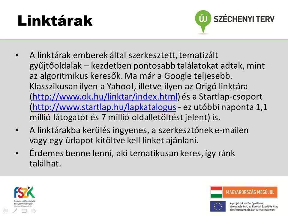 Linktárak • A linktárak emberek által szerkesztett, tematizált gyűjtőoldalak – kezdetben pontosabb találatokat adtak, mint az algoritmikus keresők. Ma