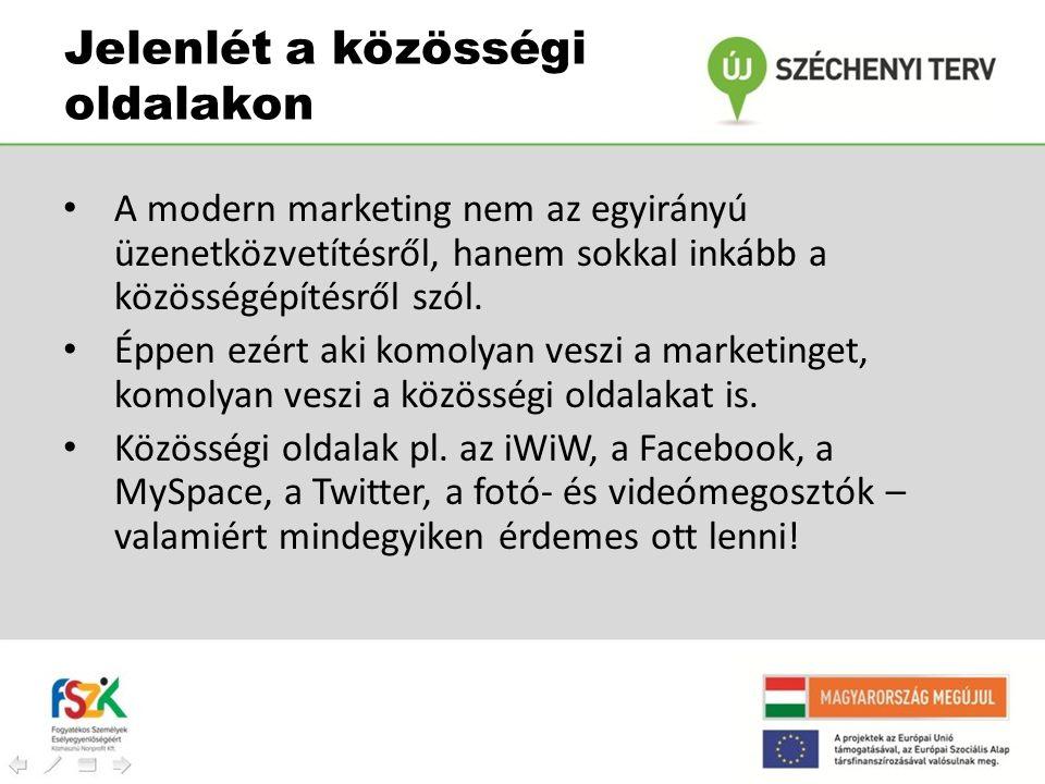 Jelenlét a közösségi oldalakon • A modern marketing nem az egyirányú üzenetközvetítésről, hanem sokkal inkább a közösségépítésről szól. • Éppen ezért