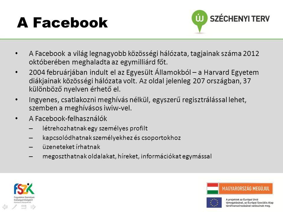 A Facebook • A Facebook a világ legnagyobb közösségi hálózata, tagjainak száma 2012 októberében meghaladta az egymilliárd főt. • 2004 februárjában ind
