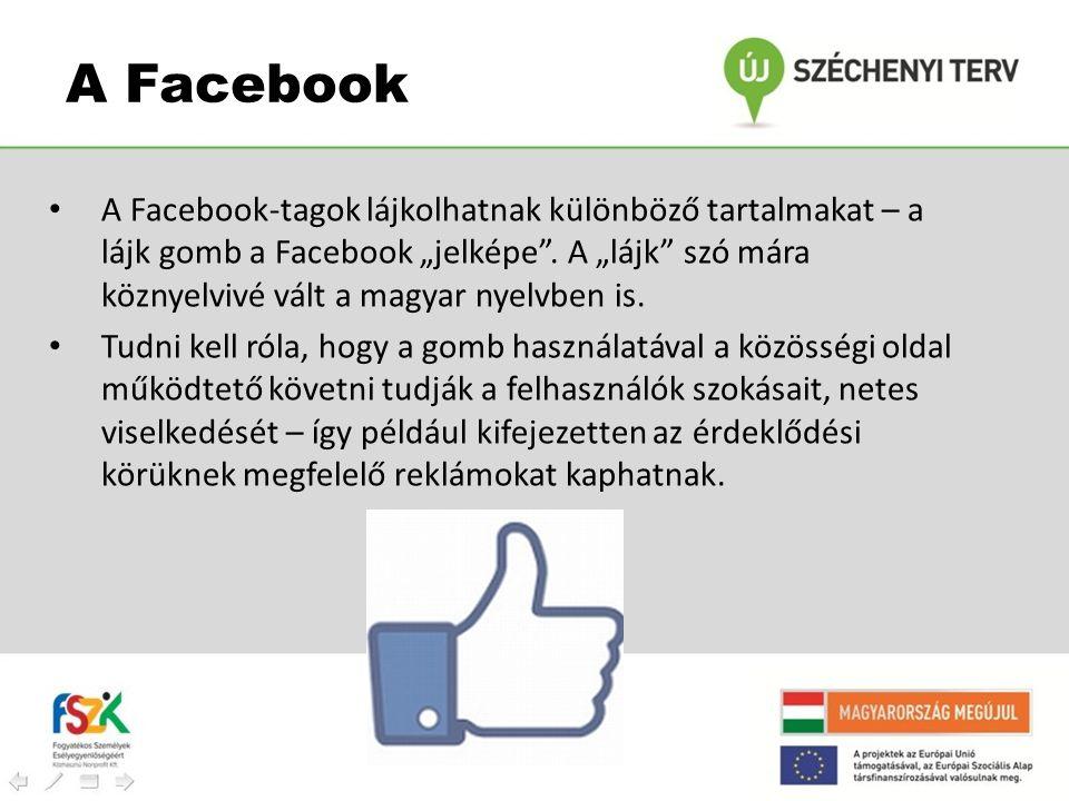 """• A Facebook-tagok lájkolhatnak különböző tartalmakat – a lájk gomb a Facebook """"jelképe"""". A """"lájk"""" szó mára köznyelvivé vált a magyar nyelvben is. • T"""