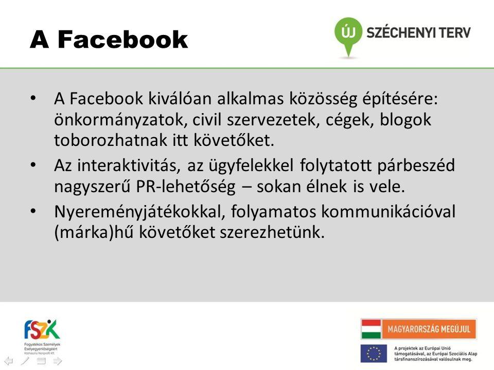 • A Facebook kiválóan alkalmas közösség építésére: önkormányzatok, civil szervezetek, cégek, blogok toborozhatnak itt követőket. • Az interaktivitás,