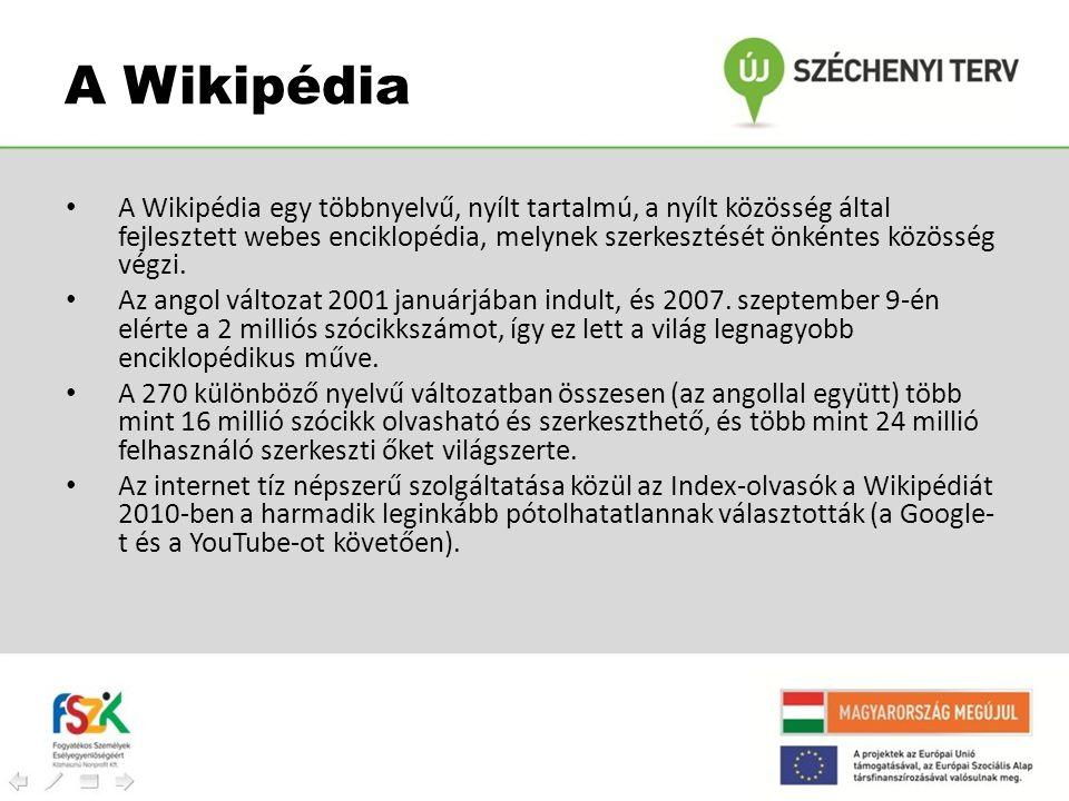 A Wikipédia • A Wikipédia egy többnyelvű, nyílt tartalmú, a nyílt közösség által fejlesztett webes enciklopédia, melynek szerkesztését önkéntes közöss