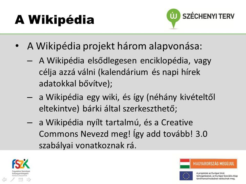 • A Wikipédia projekt három alapvonása: – A Wikipédia elsődlegesen enciklopédia, vagy célja azzá válni (kalendárium és napi hírek adatokkal bővítve);