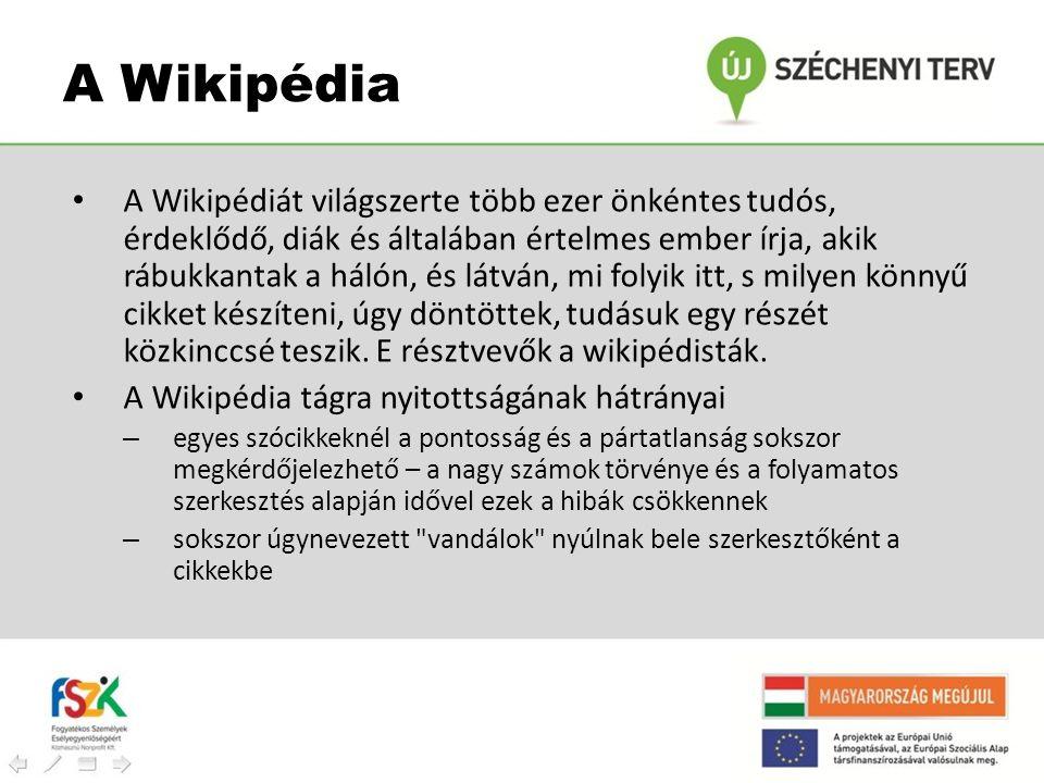 • A Wikipédiát világszerte több ezer önkéntes tudós, érdeklődő, diák és általában értelmes ember írja, akik rábukkantak a hálón, és látván, mi folyik