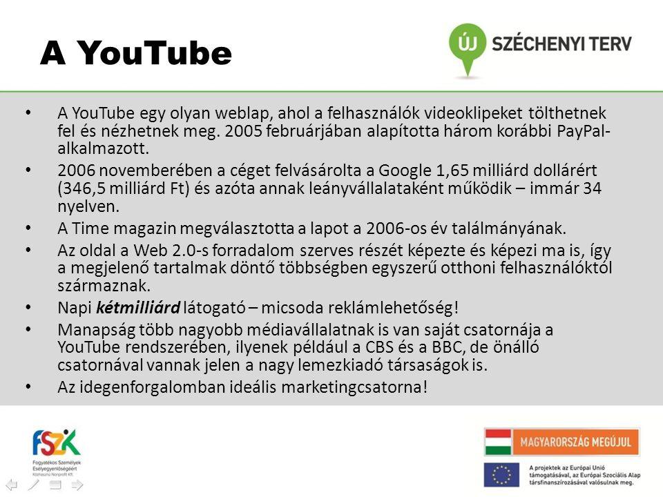 A YouTube • A YouTube egy olyan weblap, ahol a felhasználók videoklipeket tölthetnek fel és nézhetnek meg. 2005 februárjában alapította három korábbi