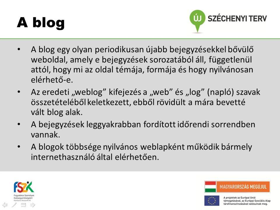 A blog • A blog egy olyan periodikusan újabb bejegyzésekkel bővülő weboldal, amely e bejegyzések sorozatából áll, függetlenül attól, hogy mi az oldal