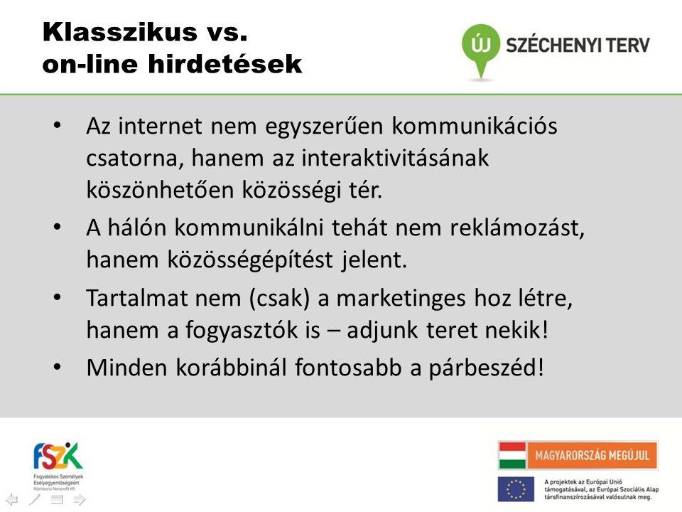 • Az internet nem egyszerűen kommunikációs csatorna, hanem az interaktivitásának köszönhetően közösségi tér. • A hálón kommunikálni tehát nem reklámoz