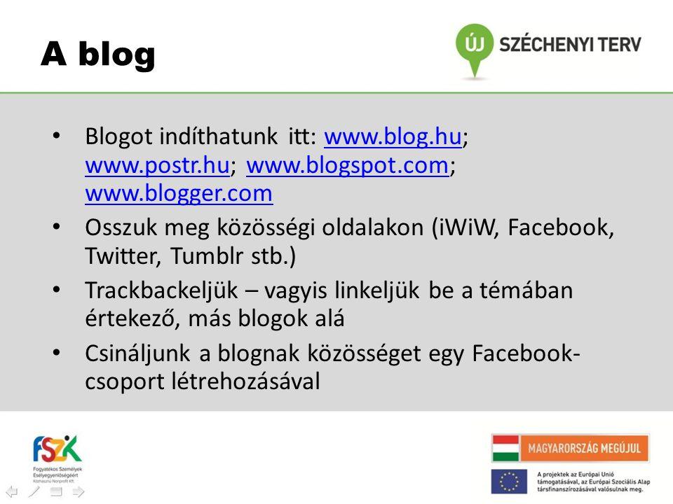 • Blogot indíthatunk itt: www.blog.hu; www.postr.hu; www.blogspot.com; www.blogger.comwww.blog.hu www.postr.huwww.blogspot.com www.blogger.com • Osszu