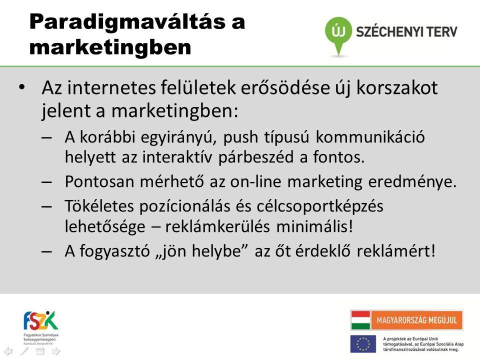 Paradigmaváltás a marketingben • Az internetes felületek erősödése új korszakot jelent a marketingben: – A korábbi egyirányú, push típusú kommunikáció