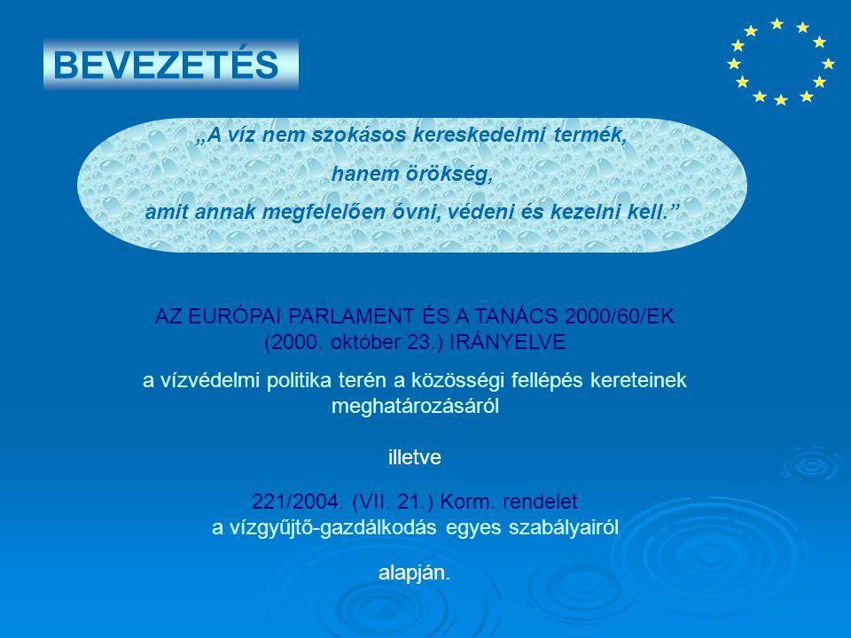 BEVEZETÉS AZ EURÓPAI PARLAMENT ÉS A TANÁCS 2000/60/EK (2000. október 23.) IRÁNYELVE a vízvédelmi politika terén a közösségi fellépés kereteinek meghat