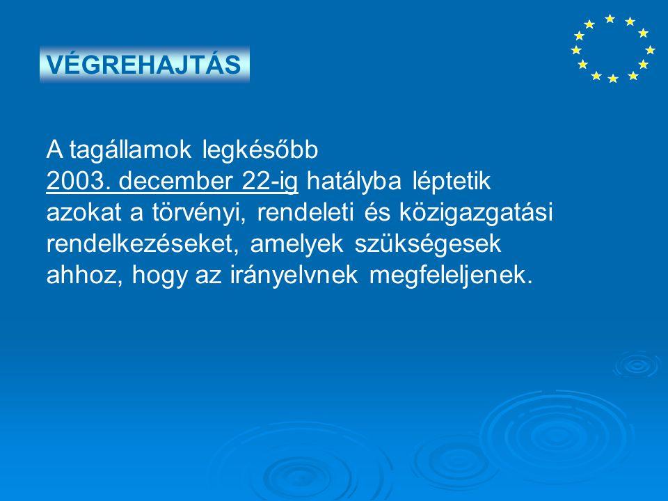 VÉGREHAJTÁS A tagállamok legkésőbb 2003. december 22-ig hatályba léptetik azokat a törvényi, rendeleti és közigazgatási rendelkezéseket, amelyek szüks