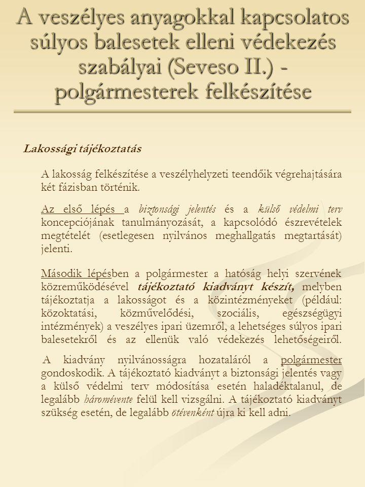 A veszélyes anyagokkal kapcsolatos súlyos balesetek elleni védekezés szabályai (Seveso II.) - polgármesterek felkészítése Lakossági tájékoztatás A lak