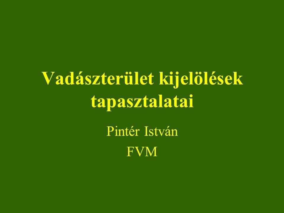 Vadászterület kijelölések tapasztalatai Pintér István FVM