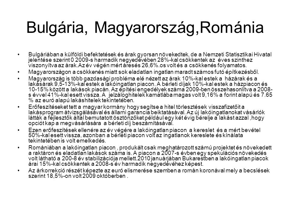 Bulgária, Magyarország,Románia •Bulgáriában a külföldi befektetések és árak gyorsan növekedtek, de a Nemzeti Statisztikai Hivatal jelentése szerint 0