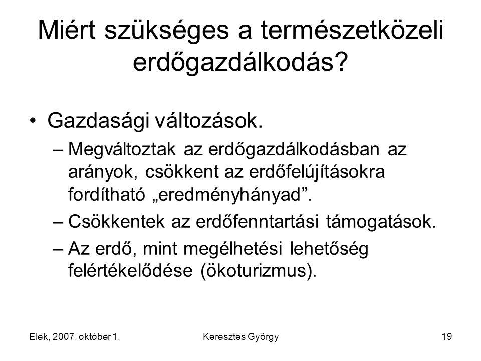 Elek, 2007. október 1.Keresztes György19 Miért szükséges a természetközeli erdőgazdálkodás.