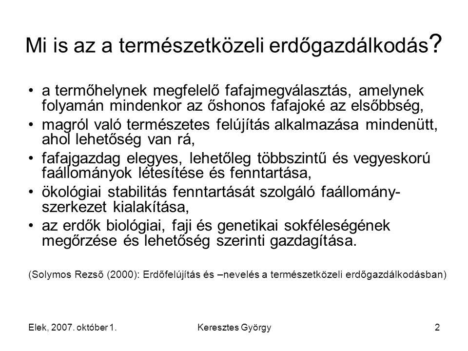 Elek, 2007.október 1.Keresztes György3 Mi is az a természetközeli erdőgazdálkodás.