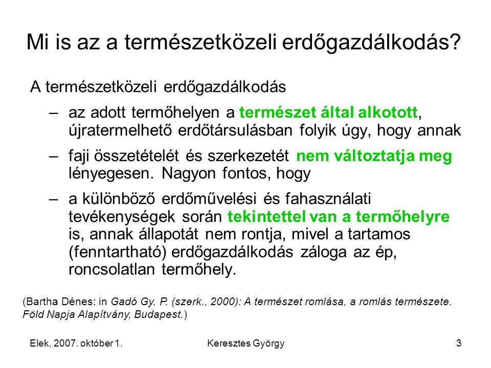 Elek, 2007. október 1.Keresztes György3 Mi is az a természetközeli erdőgazdálkodás.