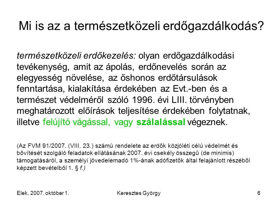 Elek, 2007.október 1.Keresztes György17 Miért szükséges a természetközeli erdőgazdálkodás.