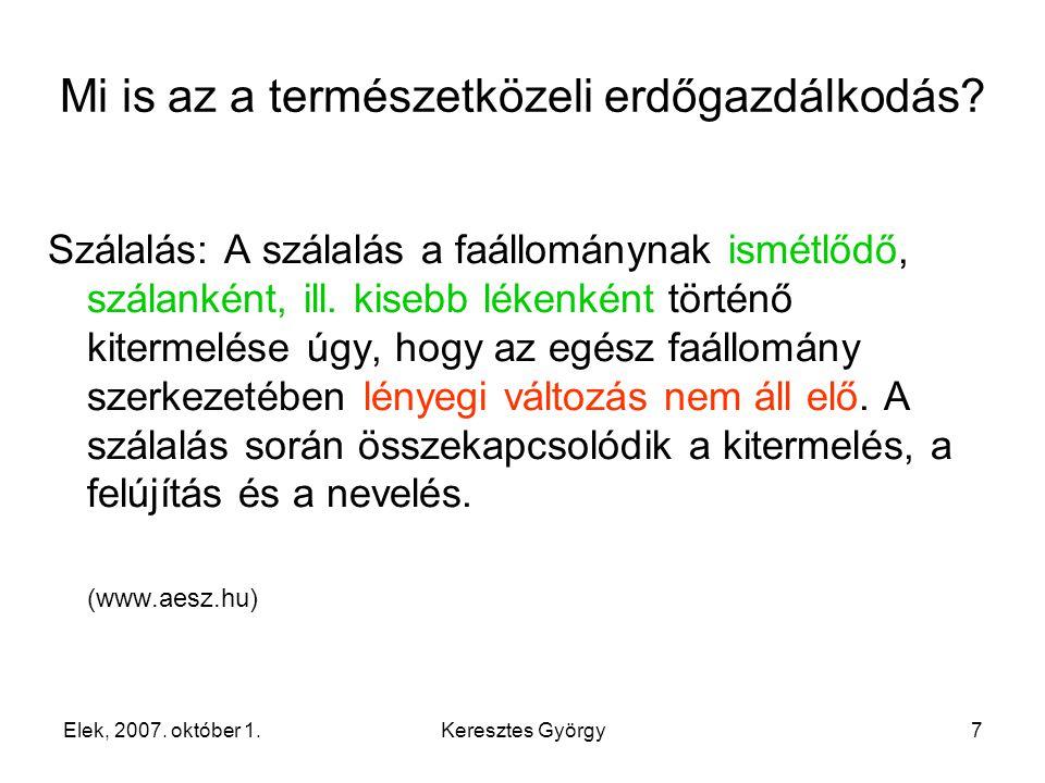Elek, 2007. október 1.Keresztes György8 Szálalás. Mi is az a természetközeli erdőgazdálkodás?