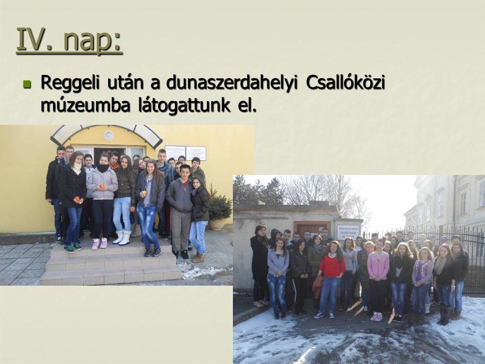 IV. nap:  Reggeli után a dunaszerdahelyi Csallóközi múzeumba látogattunk el.