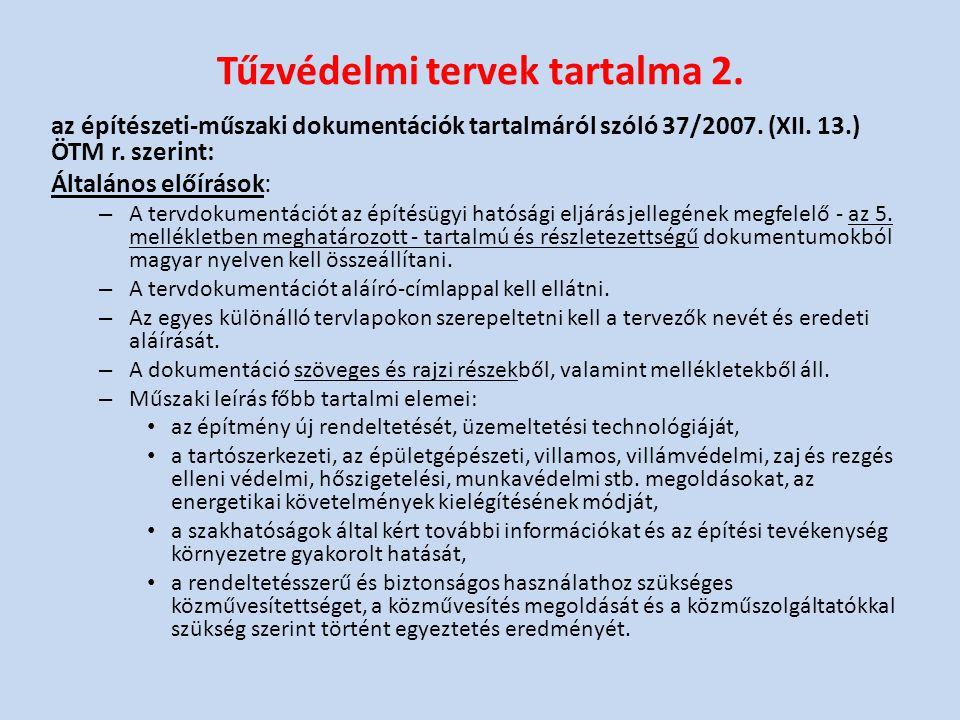 Tűzvédelmi tervek tartalma 2. az építészeti-műszaki dokumentációk tartalmáról szóló 37/2007. (XII. 13.) ÖTM r. szerint: Általános előírások: – A tervd