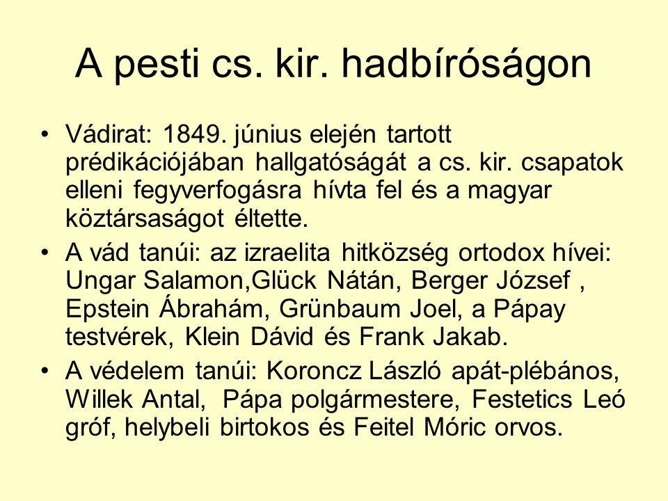 A pesti cs. kir. hadbíróságon •Vádirat: 1849. június elején tartott prédikációjában hallgatóságát a cs. kir. csapatok elleni fegyverfogásra hívta fel