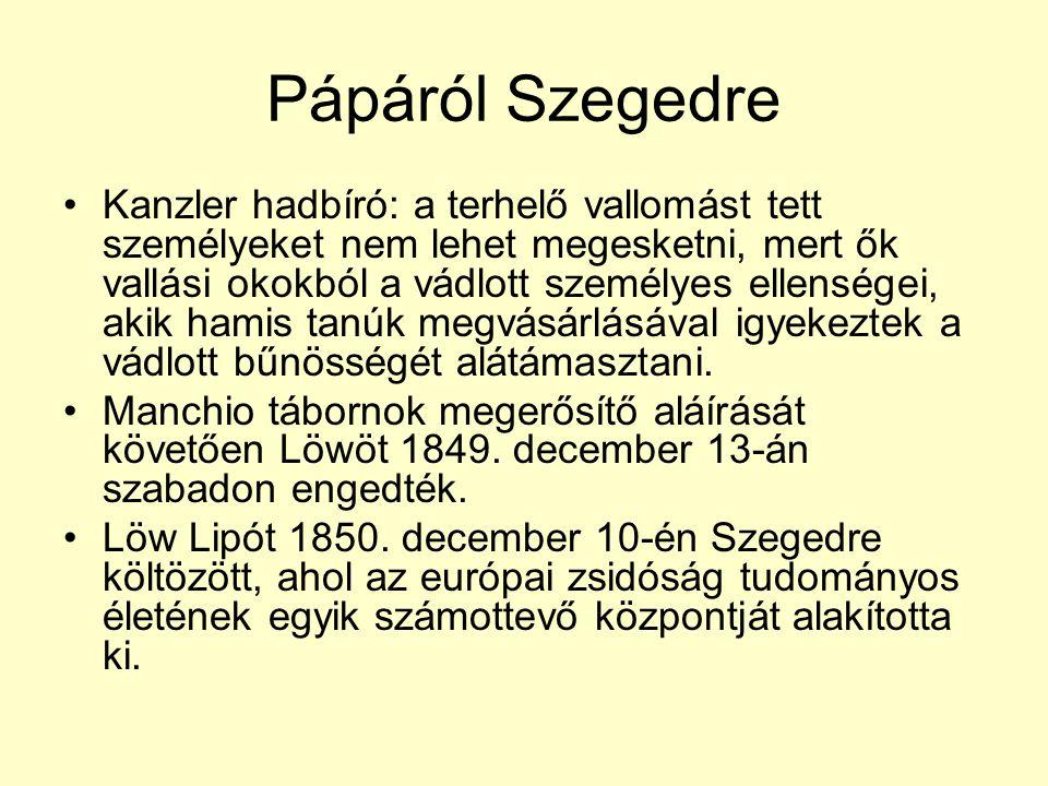 Pápáról Szegedre •Kanzler hadbíró: a terhelő vallomást tett személyeket nem lehet megesketni, mert ők vallási okokból a vádlott személyes ellenségei,