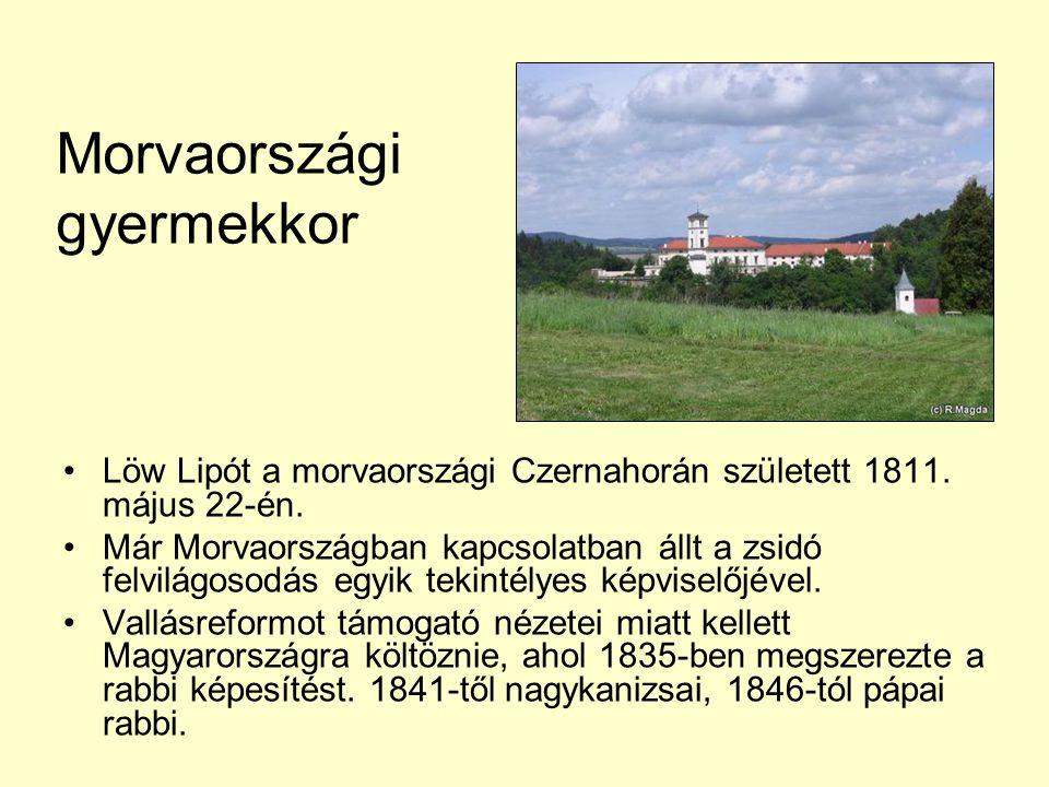 Morvaországi gyermekkor •Löw Lipót a morvaországi Czernahorán született 1811. május 22-én. •Már Morvaországban kapcsolatban állt a zsidó felvilágosodá