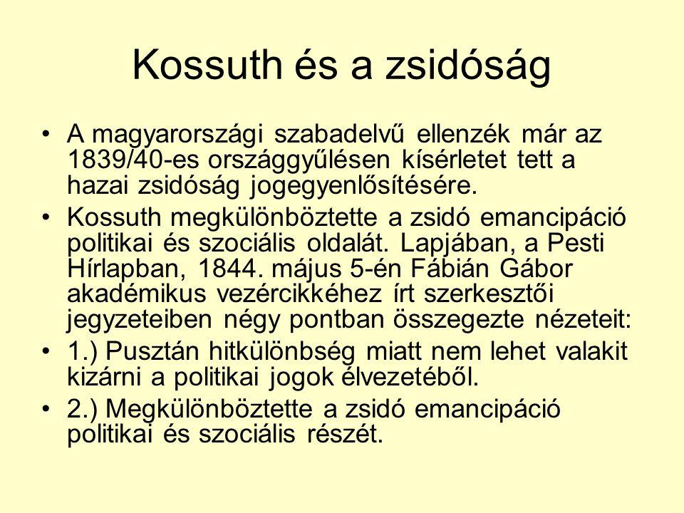 Kossuth és a zsidóság •A magyarországi szabadelvű ellenzék már az 1839/40-es országgyűlésen kísérletet tett a hazai zsidóság jogegyenlősítésére. •Koss