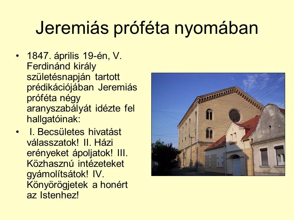 Jeremiás próféta nyomában •1847. április 19-én, V. Ferdinánd király születésnapján tartott prédikációjában Jeremiás próféta négy aranyszabályát idézte