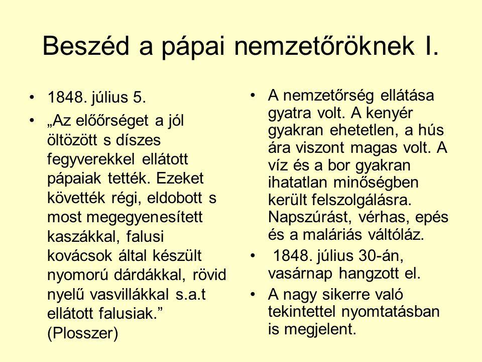 """Beszéd a pápai nemzetőröknek I. •1848. július 5. •""""Az előőrséget a jól öltözött s díszes fegyverekkel ellátott pápaiak tették. Ezeket követték régi, e"""