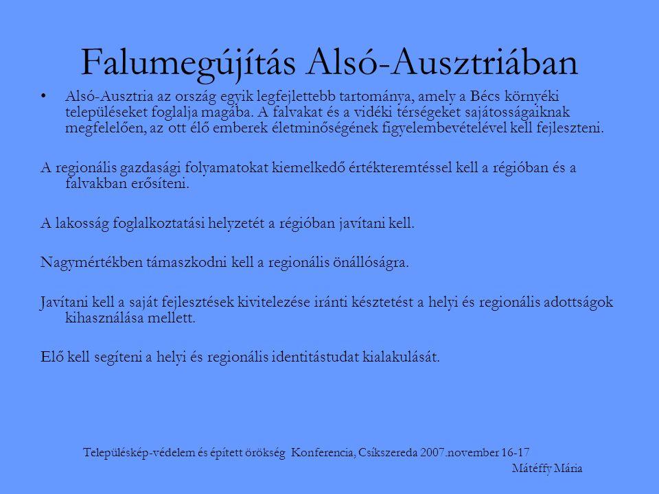 Településkép-védelem és épített örökség Konferencia, Csíkszereda 2007.november 16-17 Mátéffy Mária Falumegújítás Alsó-Ausztriában •Alsó-Ausztria az ország egyik legfejlettebb tartománya, amely a Bécs környéki településeket foglalja magába.
