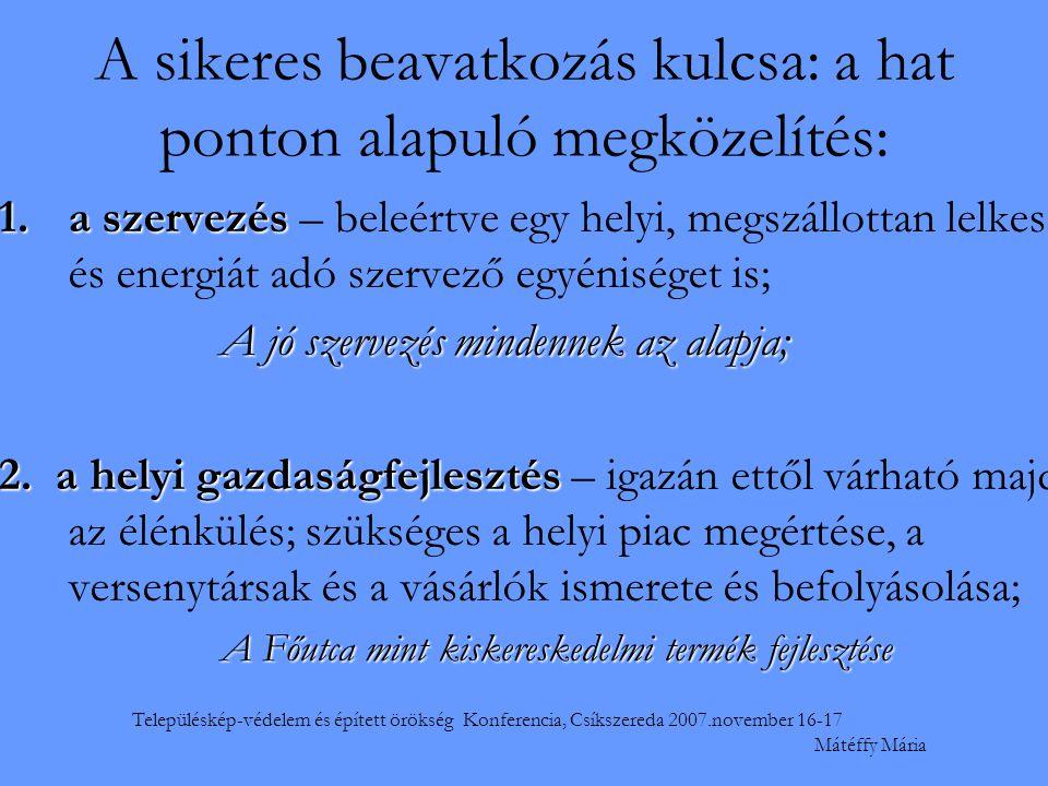 Településkép-védelem és épített örökség Konferencia, Csíkszereda 2007.november 16-17 Mátéffy Mária A sikeres beavatkozáskulcsa: a hat ponton alapuló megközelítés: 3.