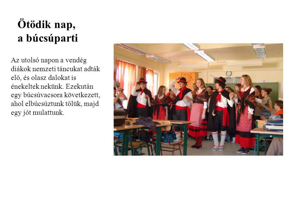 Ötödik nap, a búcsúparti Az utolsó napon a vendég diákok nemzeti táncukat adták elő, és olasz dalokat is énekeltek nekünk.