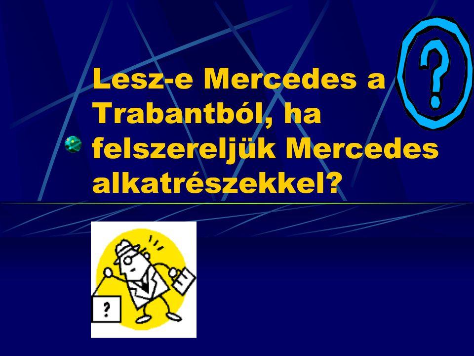 Lesz-e Mercedes a Trabantból, ha felszereljük Mercedes alkatrészekkel?