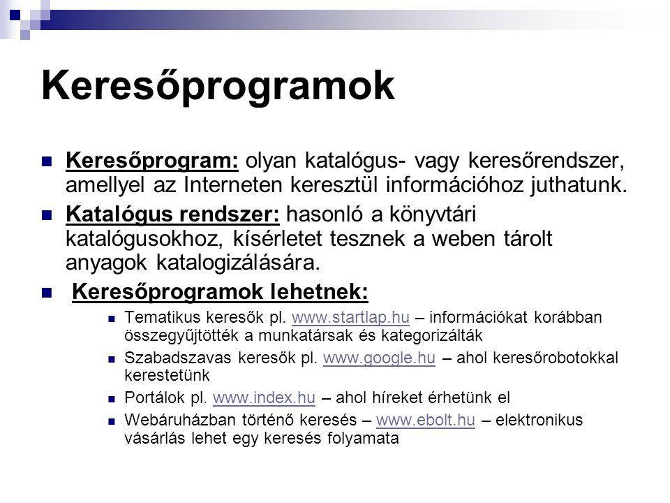 Keresőprogramok  Keresőprogram: olyan katalógus- vagy keresőrendszer, amellyel az Interneten keresztül információhoz juthatunk.  Katalógus rendszer: