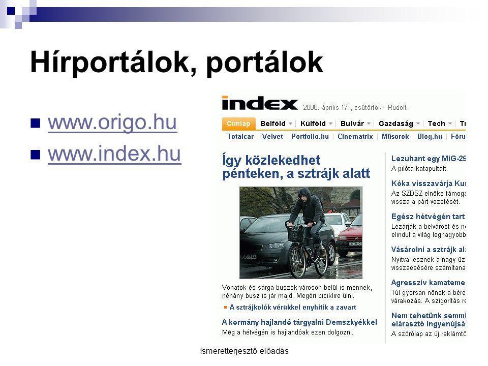 Ismeretterjesztő előadás Hírportálok, portálok  www.origo.hu www.origo.hu  www.index.hu www.index.hu